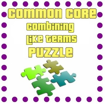 Common Core - Combining Like Terms Puzzle