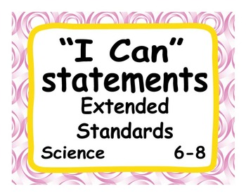"Common Core Extended Standards ""I CAN"" Statements 6-8 Science Special Education"