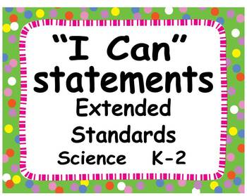 "Common Core Extended Standards ""I CAN"" Statements K-2 Scie"