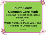 Common Core Fourth Grade Math Unit 1 Interactive Notebook and Lesson Power point