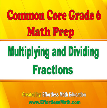 Common Core Grade 6 Math Prep: Multiplying and Dividing Fractions