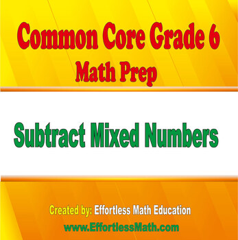 Common Core Grade 6 Math Prep: Subtracting Mixed Numbers