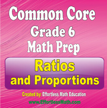 Common Core Grade 6 Math Preparation: Ratios and Proportions
