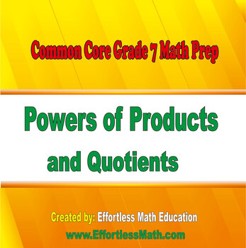 Common Core Grade 7 Math Prep: Powers of Products and Quotients