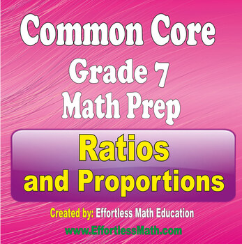 Common Core Grade 7 Math Preparation: Ratios and Proportions
