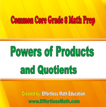 Common Core Grade 8 Math Prep: Powers of Products and Quotients