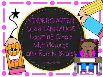 Common Core Kindergarten Language Learning Goals with Graphics & Rubrics