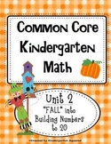 Common Core Kindergarten Math: Fall Into Building Numbers to 20 - Unit 2