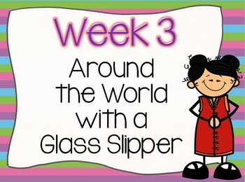 AROUND THE WORLD WITH A GLASS SLIPPER:  UNIT 6 Week 3