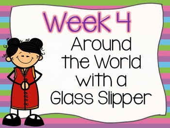 AROUND THE WORLD WITH A GLASS SLIPPER: UNIT 6 Week 4