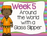 Around the World with a Glass Slipper Week 5 Lesson Plans