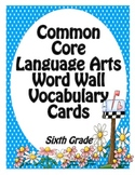 Common Core Language Arts Vocabulary Word Wall Cards Sixth Grade