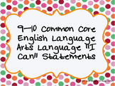 Common Core Language I Can Statements for 9th and 10th Grade