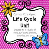 Life Cycle Unit- Common Core Aligned
