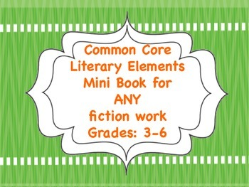 Common Core  Literary Elements  Mini Book for  ANY  fiction work Grades: 3-6