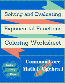 Common Core Math 1/Alg 1: Solving/Eval Exponential Functions Coloring Worksheet