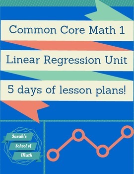 Common Core Math 1 Linear Regression Unit (notes, ws, test review, and test)
