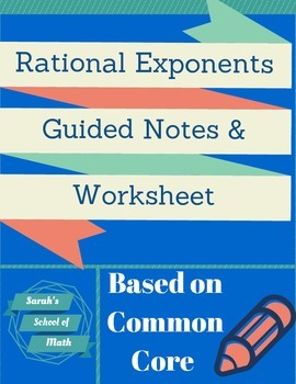 Common Core Math 1: Rational Exponents Guided Notes and Worksheet
