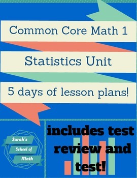 Common Core Math 1: Statistics Unit-5 Days of Lesson Plans!!