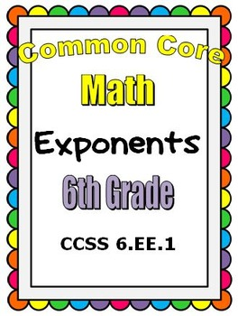 Common Core Math 6th Grade - Exponents - CCSS 6.EE.1