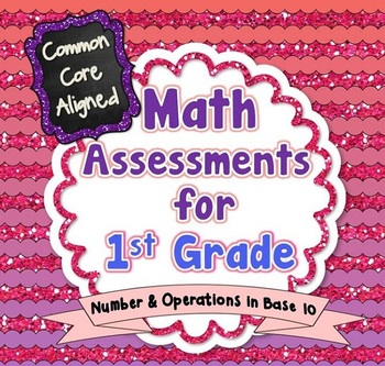 Common Core Math Assessments for 1st Grade - Number and Operations in Base 10