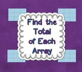 Common Core Math – Find the Total of Each Array, 2nd Grade CCSS 2.OA.3, 2.OA.4