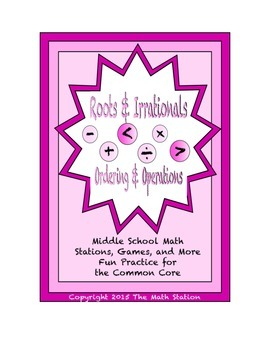 Common Core Math Stations and Games - Ordering & Operations Roots & Irrationals
