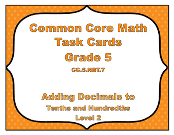 Common Core Math Task Cards - Adding Decimals  Tenths and Hundredths Level 2