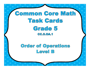 Common Core Math Task Cards  - Order of Operations Level B