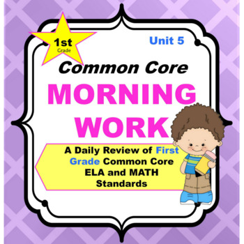 Common Core Morning Work - Grade 1 (Unit 5) ~ A Daily ELA & Math Review