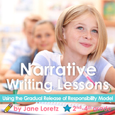 Common Core Narrative Writing Lessons (gradual release of responsibility model)