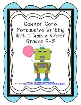 Common Core Persuasive Writing Unit: I Want a Robot!
