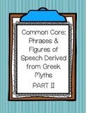 Common Core: Phrases & Figures of Speech Derived from Greek Myths PART II