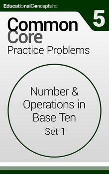 Common Core Practice Problems Grade 5 Number & Operations in Base Ten Set 1
