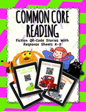 Common Core Reading: Fiction QR Code Stories With Response Sheets K-2