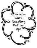 Common Core Reading Follow Ups