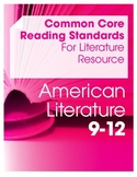 Common Core Reading Standards for Literature Resource--Am Lit (Grades 9-12)