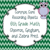 Common Core Recording/Tracking Sheets 6th Gr. Math Chevron, Gingham, & Zebra