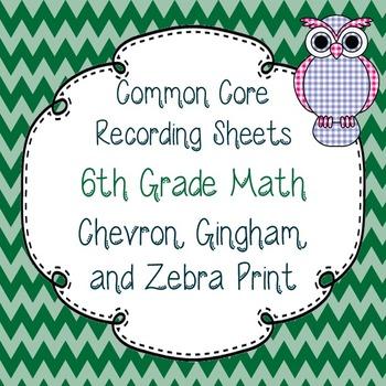 Common Core Recording/Tracking Sheets 6th Gr. Math Chevron, Gingham, & Zebra