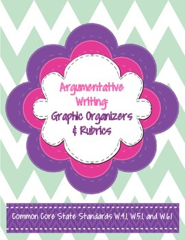 Argumentative Writing Organizers & Rubrics-Common Core: Grades 4-6