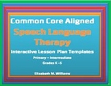 Common Core Speech Language  Interactive Lesson Plan Templates Grades K-5