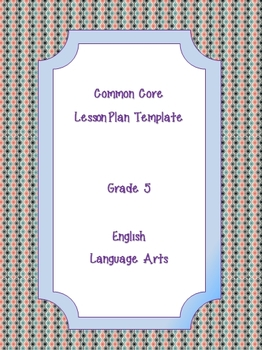 Common Core Standards Lesson Plan Template ELA Grade 5