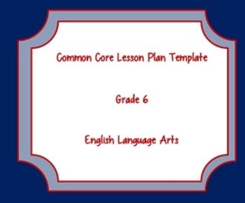 Common Core Standards Lesson Plan Template ELA Grade 6