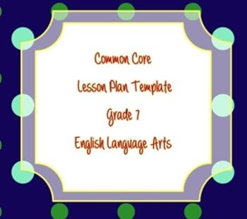 Common Core Standards Lesson Plan Template ELA Grade 7