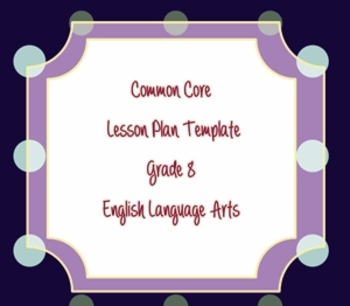 Common Core Standards Lesson Plan Template ELA Grade 8
