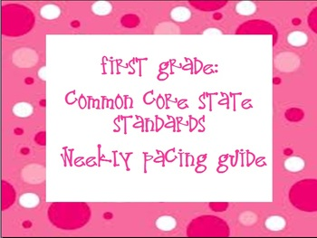 Common Core State Standards: First Grade- Weekly Pacing Guide