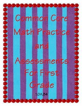Common Core State Standards Practice and Assessment For First Grade CCSS 1.0A.B4