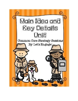 Main Idea and Key Details Unit (Common Core Strategy Sessions)