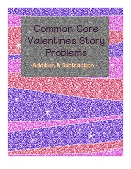 Common Core Valentines Story Problems (Addition and Subtraction)