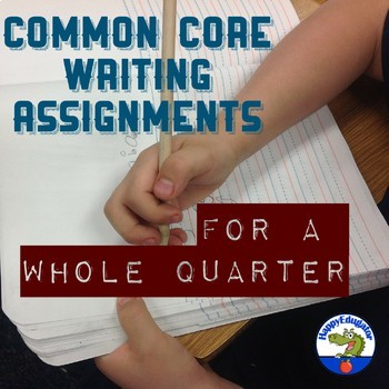 Common Core Writing Assignments For A Whole Quarter - 8 Activities